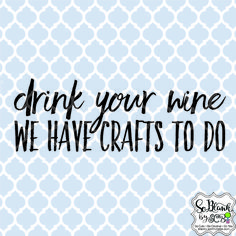 In honor of National Wine Day - we offer you this free SVG file. What can you create?drink your wine ~ we have crafts to do