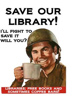 Save our library / I'll fight to save it will you? | Your library needs YOU! : what would the Save Our Libraries campaign look like through the lens of wartime propaganda? : Phil Bradley found messages of individual responsibility and collective endeavour in posters from the first and second world wars / Phil Bradley | @guardianbooks | #socialibrarianship