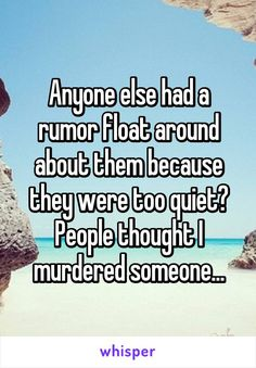 Anyone else had a rumor float around about them because they were too quiet?…