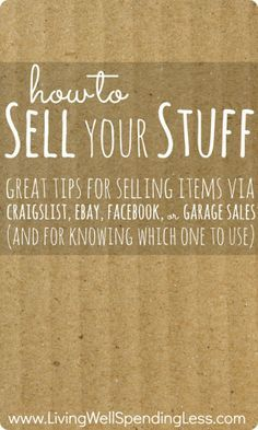 How to Sell Your Stuff--great tips for selling items via Craigslist, Ebay, Facebook, or Garage Sales (and for knowing which one to use!) (scheduled via http://www.tailwindapp.com?ref=scheduled_pin&post=201313)