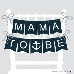 """Nautical Baby Shower Chair Banner """"Mama To Be"""" Mom To Be Sign Dad to Be Sign - Printable - Nautical Girl Nautical Boy by ShowerThatBaby on Etsy https://www.etsy.com/listing/196620160/nautical-baby-shower-chair-banner-mama"""