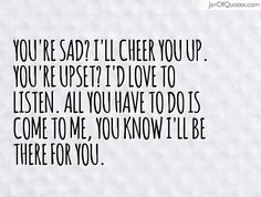 quotes to cheer you up | Cheer Up I Love You Quotes you 're sad? i 'll cheer you up . you 're ...