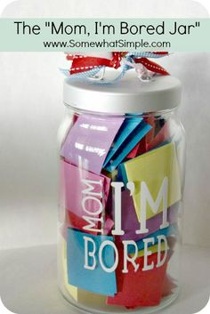 Mom, Im Bored Jar: Fill a jar with summer boredom busters (PRINTABLE INCLUDED ON THIS POST). Some of the activities are fun, some of them are not, so before your kids decide to have you entertain them, they really need to decide if its worth it or not! They might get Make cookies with Mom, or they might get Pull weeds. They could get Play in the sprinklers, or they could get Do a chore of Moms choice!