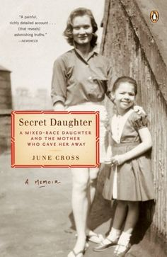 Secret Daughter: A Mixed-Race Daughter and the Mother Who Gave Her Away by June Cross, http://www.amazon.com/dp/0143112112/ref=cm_sw_r_pi_dp_e.qWrb0KD46VN