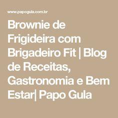 Brownie de Frigideira com Brigadeiro Fit   Blog de Receitas, Gastronomia e Bem Estar  Papo Gula