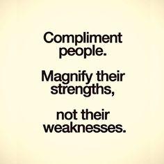 Halagas al pueblo.  Magnificar sus fortalezas, no sus debilidades.
