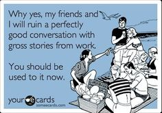 All. The. Time. Which is sometimes why it's just easier to have vet friends because they just get it.