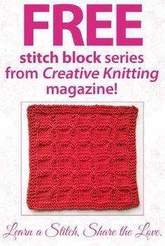 Creative Knitting magazine's Learn a Stitch, Share the Love stitch block series includes 4 stitch block patterns. Go here to download the free pattern: http://www.creativeknittingmagazine.com/blog/?p=6155