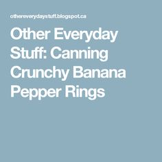 Other Everyday Stuff: Canning Crunchy Banana Pepper Rings