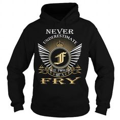 NEVER UNDERESTIMATE THE POWER OF A FRY - LAST NAME, SURNAME T-SHIRT T-SHIRTS, HOODIES, SWEATSHIRT (39.99$ ==► Shopping Now)