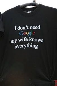 I don't need google, my wife knows everything - huhu
