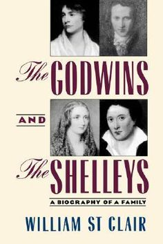 The Godwins and the Shelleys: A Biography of a Family. A fascinating study of William Godwin. Gives a good view of family dynamics. William Godwin, Lord Byron, Mary Shelley, English Literature, Frankenstein, Biography, 18th Century, Authors, Claire