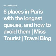 6 places in Paris with the longest queues, and how to avoid them | Miss Tourist | Travel Blog