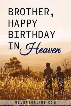 Wishing a beloved brother the happiest of birthdays in heaven.