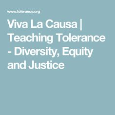Viva La Causa | Teaching Tolerance - Diversity, Equity and Justice