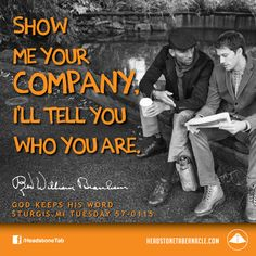 Show me your company, I'll tell you who you are. Image Quote from: GOD KEEPS HIS WORD - STURGIS MI TUESDAY 57-0115 - Rev. William Marrion Branham