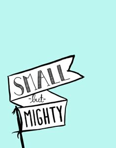 Small But Mighty!