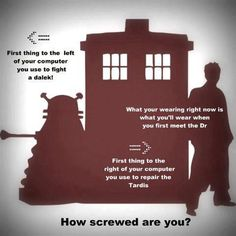 I fight the dalek with my GS3 phone. I meet the Doctor in sweatpants, purple cami, barefoot and I fix the Tardis with a teacup