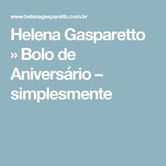 Helena Gasparetto  » Bolo de Aniversário – simplesmente