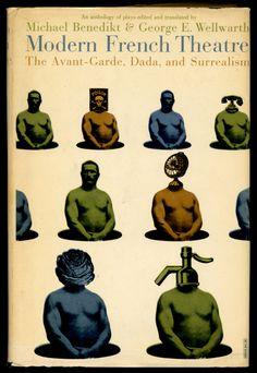 Modern French Theatre: The Avant-Garde, Dada, and Surrealism | Michael Benedikt + George E. Wellwarth