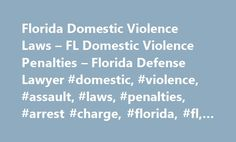 Florida Domestic Violence Laws – FL Domestic Violence Penalties – Florida Defense Lawyer #domestic, #violence, #assault, #laws, #penalties, #arrest #charge, #florida, #fl, #criminal http://oklahoma.nef2.com/florida-domestic-violence-laws-fl-domestic-violence-penalties-florida-defense-lawyer-domestic-violence-assault-laws-penalties-arrest-charge-florida-fl-criminal/  # Florida Domestic Violence Charge? Free Legal Consultation on Domestic Assault Charges in FL Domestic violence charges are…