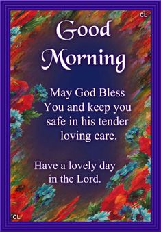 Good Morning, May God Bless You And Keep You Safe In His Tender Loving Care morning good morning morning quotes good morning quotes good morning greetings Good Morning Beautiful Pictures, Funny Good Morning Images, Good Morning Nature, Morning Quotes Images, Good Morning Cards, Morning Greetings Quotes, Good Morning Gif, Happy Morning, Good Morning Messages