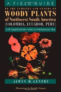 A Field Guide to the Families and Genera of Woody Plants of North west South America : (Colombia, Ecuador, Peru) : With Supplementary Notes) by Alwyn H. Gentry. Save 4 Off!. $59.72. Publisher: University Of Chicago Press (June 1, 1996). Author: Alwyn H. Gentry. Publication: June 1, 1996