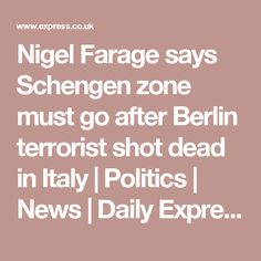 Nigel Farage says Schengen zone must go after Berlin terrorist shot dead in Italy | Politics | News | Daily Express