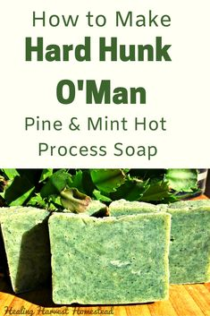 Peppermint & Pine Manly Hot Process Soap Recipe (Formerly My Hard Hunk o'Man Soap 'Cause It Lasts Forever) — Home Healing Harvest Homestead - Need a great handmade soap recipe for gift giving this season?