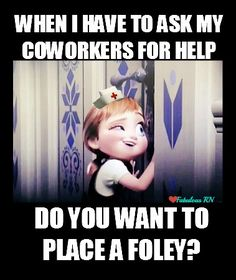 Do you want to place a foley? Nurse humor. Nursing funny. Registered Nurses. RN. Frozen meme.