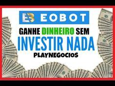33 - Ganhe Dinheiro sem Investir nada - EOBOT