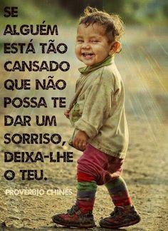Você pode fazer as coisas mudarem.Tenha fé e obedeça a vontade de DEUS. Comece com um sorriso. Lute pela paz , por onde passar!!!