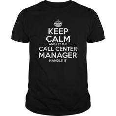 Keep Calm And Let The Call Center Manager Handle It T Shirt, Hoodie Call Center Manager