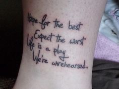"""#tattoos """"Hope for the best. Expect the worst. Life is a play. We're unrehearsed.""""    - Mel Brooks"""