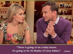 """""""There is going to be a baby boom. It's going to be 50 shades of Grey babies. #thechew"""