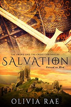 SALVATION (THE SWORD AND THE CROSS CHRONICLES Book 1) by Olivia Rae http://smile.amazon.com/dp/B011B2C3NW/ref=cm_sw_r_pi_dp_Cp98wb0WXB6SF