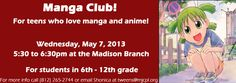For teens in the 6th -12th grades who love manga and anime! May's meeting is 5/7 at 5:30pm at Madison. For more information, call (812) 265-2744.