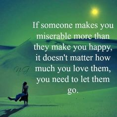 if someone makes you miserable more than they make you happy, it does not matter how much you love them, you need to let them go. Say That Again, It Doesnt Matter, New Relationships, Are You Happy, Let It Be, Make It Yourself, Love, Sayings, Quotes