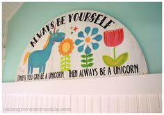 Amazing sign from my favorite sign painter @Jen Walters VanOort {Onion Grove Mercantile} Always be yourself! (Unless you can be a unicorn, then always be a unicorn.)