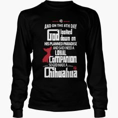God Made A #Chihuahua T-Shirt, Order HERE ==> https://www.sunfrogshirts.com/Names/143882807-1143846155.html?51147, Please tag & share with your friends who would love it, #chihuahua training, chihuahua diy, chihuahua quotes #chihuahua #birthdaygifts #terrier