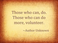 Those who can, do. Those who can do more, volunteer.