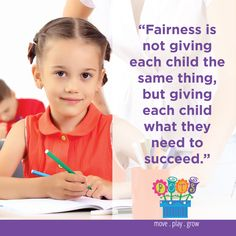 """""""Fairness is not giving each child the same thing, but giving each child what they need to succeed."""""""