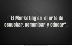 El Marketing es el arte de escuchar, comunicar y educar. #Frase #MercadeoBienpensado