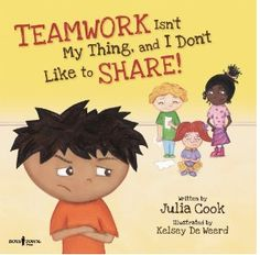 Teamwork Isn't My Thing and I Don't Like to Share by Julia Cook.  RJ learns about teamwork and sharing.