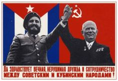 """""""Long live everlasting, indestructible friendship and cooperation between Soviet and Cuban nations!"""""""