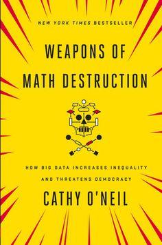 Weapons of Math Destruction by Cathy O'Neil | PenguinRandomHouse.com Amazing book I had to share from Penguin Random House