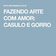 FAZENDO ARTE COM AMOR: CASULO E GORRO