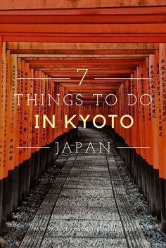 7 Things To Do In Kyoto.