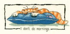 I don't do mornings. - Cat's Rule Cross Stitch