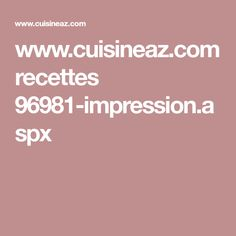 www.cuisineaz.com recettes 96981-impression.aspx
